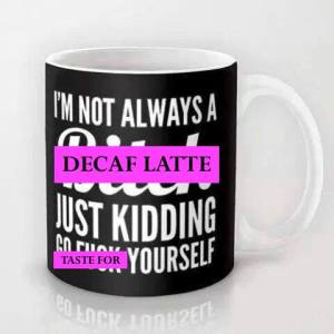 Not Always B---- Coffee Mug DETOURNED